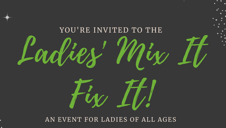 Ladies Only Mix It - Fix It